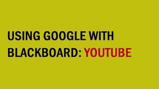 Using Google with Blackboard: YouTube