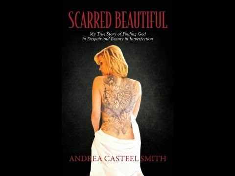 Andrea Casteel Smith is Scarred Beautiful