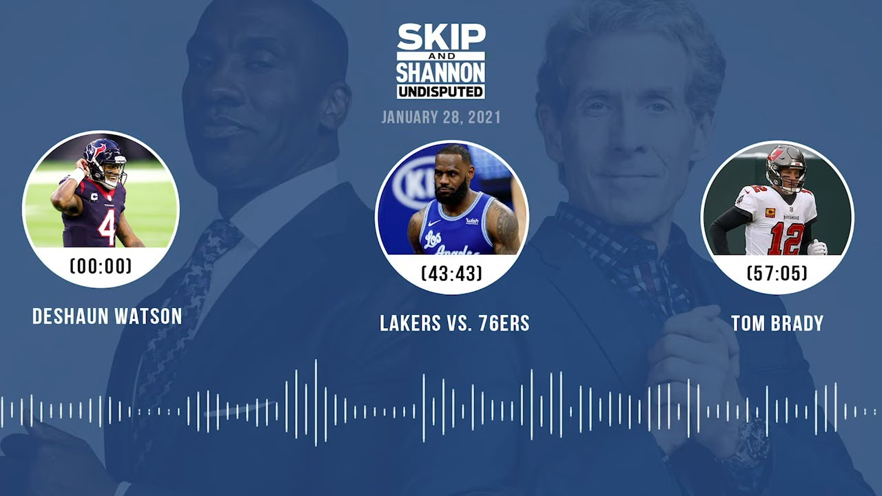 Deshaun Watson, Lakers vs. 76ers, Tom Brady (1.28.21) | UNDISPUTED Audio Podcast