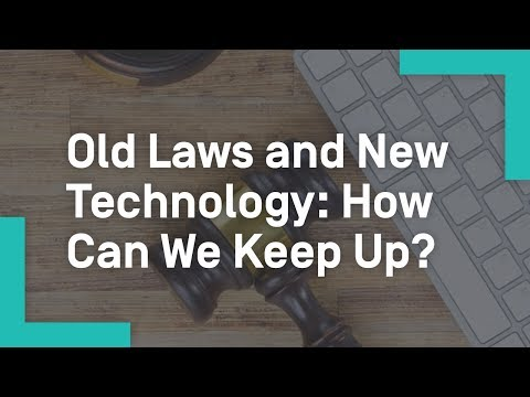 Old Laws and New Technology: How Can We Keep Up?