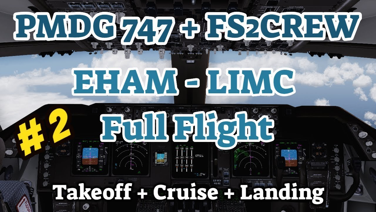 PMDG 747 + FS2Crew | Full Flight EHAM - LIMC | Part 2: Takeoff + Cruise +  Landing | P3D V4