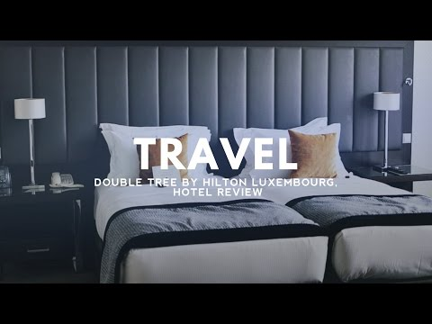 TRAVEL | DOUBLE TREE BY HILTON LUXEMBOURG, HOTEL REVIEW
