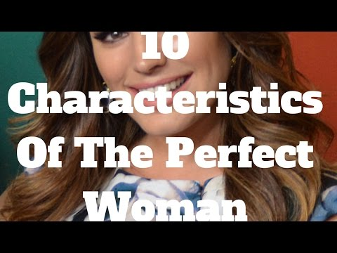 10 Characteristics Of The Perfect Woman