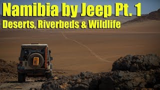 Namibia by Jeep Pt. 1 - Deserts, Riverbeds and Wildlife