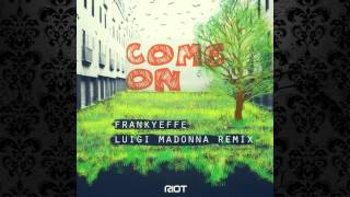 Frankyeffe - Come On (Original Mix) [RIOT RECORDINGS]