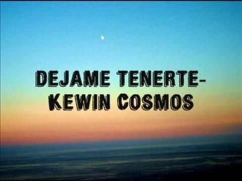 Dejame Tenerte~Kewin Cosmos con letra