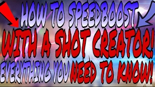 how to speedboost with a shot creator everything you need to know about speed boosting