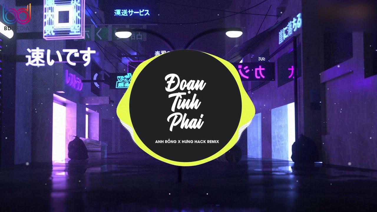 Đoạn Tình Phai ( Hưng Hack Remix ) Anh Rồng | Nhạc Trẻ EDM Tik Tok Remix Gây Nghiện 2020 Hay Nhất