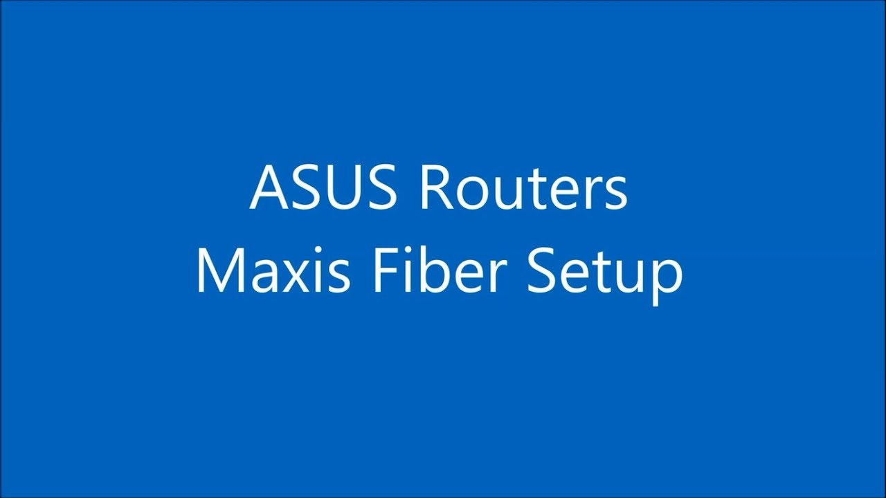 ASUS router quick how-to: Setup Maxis Fiber