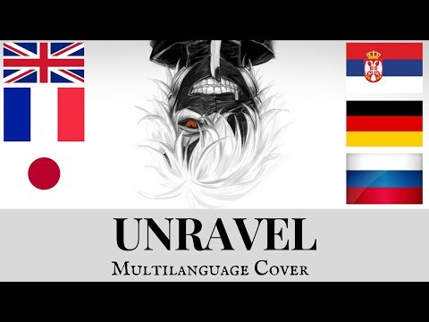 Tokyo Ghoul - Unravel (Multilanguage Cover)