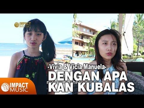 Vicia & Vivia Manuela - Dengan Apa Kan Kubalas