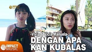 Video Vicia & Vivia Manuela - Dengan Apa Kan Kubalas download MP3, 3GP, MP4, WEBM, AVI, FLV Agustus 2018