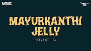Sunday Suspense | Mayurkanthi Jelly | Satyajit Ray | Mirchi 98.3