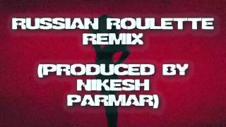 RUSSIAN ROULETTE REMIX - RIHANNA (PRODUCED BY NIKESH PARMAR) - HD - VIDEO BY CHRIS LE