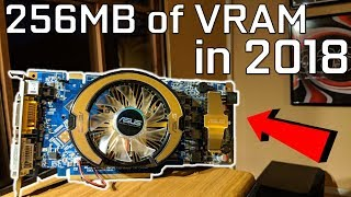 The last High End 256MB GPU Tested 11 Years Later...In 2018