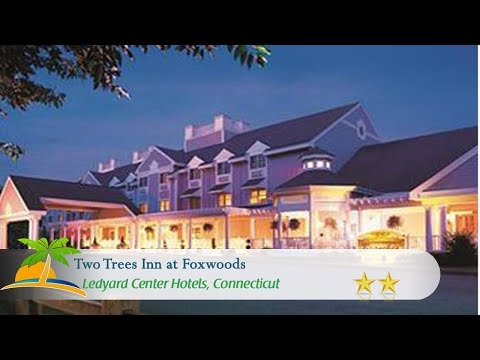 Two Trees Inn At Foxwoods - Ledyard Center Hotels, Connecticut