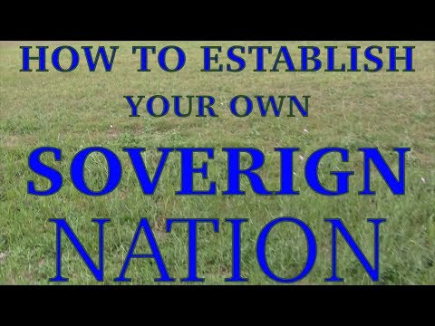 How To Establish Your Own Sovereign Nation Part 1 (Get A Nation)