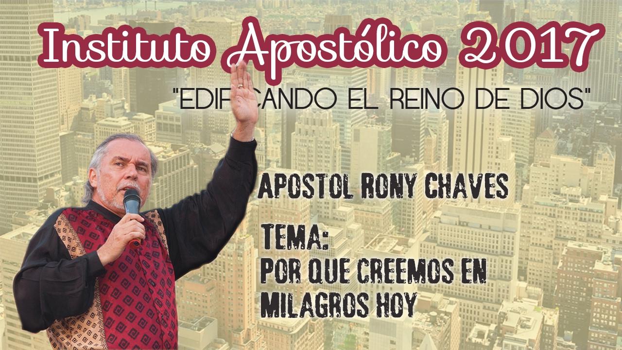 Apóstol Rony Chaves - Por qué creemos en milagros hoy - Instituto Apostólico 2017 - Día 16