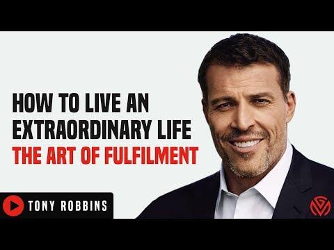 How To Live An Extraordinary Life   The Art Of Fulfilment - TONY ROBBINS