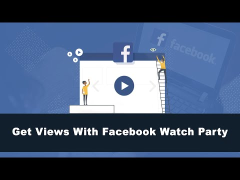 How To Use Facebook Watch Party To Get More Video Views