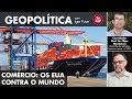 Geopolítica com Igor Fuser - Comércio: Os EUA contra o mundo