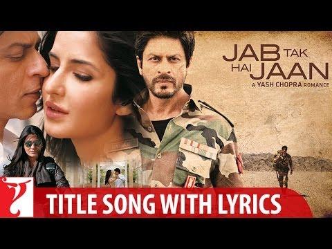 Lyrical: Jab Tak Hai Jaan Full Title Song With Lyrics | Shah Rukh Khan | Gulzar