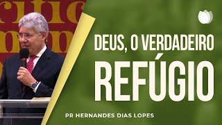 Deus o Verdadeiro Refúgio | Rev Hernandes Dias Lopes