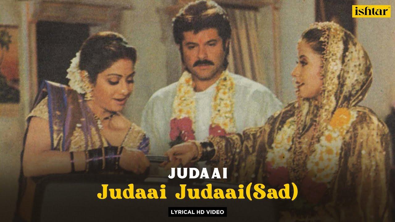 Judaai Judaai (Sad)   Judaai    Hariharan   Alka Yagnik   Jaspinder Narula   Anil   Urmila   Sridevi