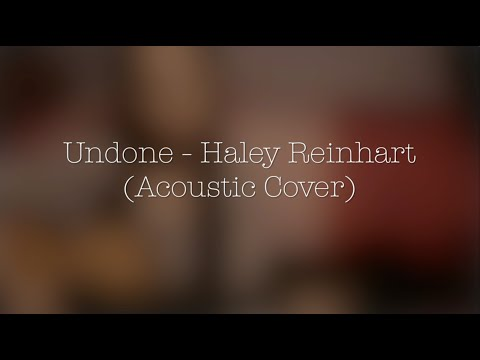 Undone - Haley Reinhart (Acoustic Cover) | Bethany Goh