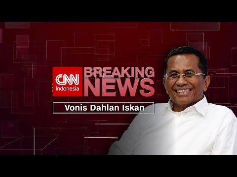 Breaking News! Dahlan Iskan Divonis 2 Tahun Penjara - FULL
