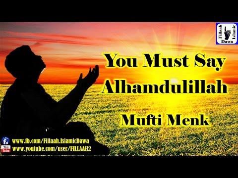 You Must Say Alhamdulillah!!   Mufti Menk