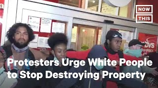 Black Protesters Beg White People to Stop Destroying Public Property | NowThis