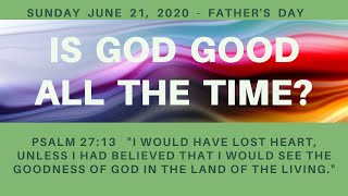 God Is Good Series - 1 - Is God Good All The Time?