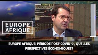 Europe Afrique: période post-Covid19 , quelles perspectives économiques?