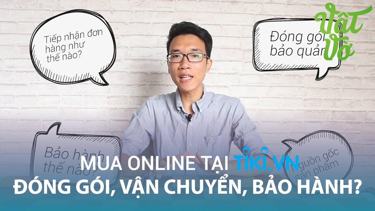 Vật Vờ| Mua hàng online trên Tiki.vn được đóng gói, vận chuyển, bảo hành thế nào?