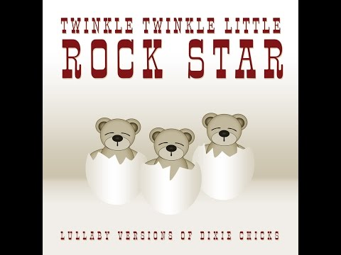 Cowboy Take Me Away Lullaby Versions of Dixie Chicks by Twinkle Twinkle Little Rock Star