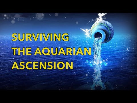 How to SURVIVE THE AQUARIAN ASCENSION! What you NEED to know about the AQUARIAN AGE