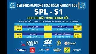 Trực tiếp: Văn Minh Miền Nam vs Lam Hồng FC   Chung kết - SPL S1 2018