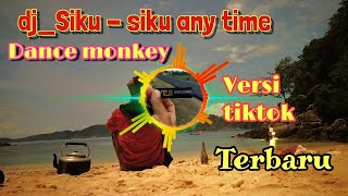 Download Lagu Siku siku any time || dj_Dance monkey terbaru _fullbasse_tiktok mp3