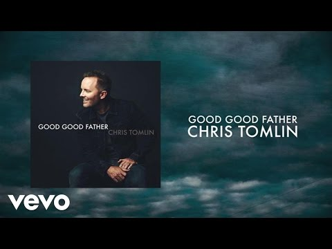 Chris Tomlin - Good Good Father (Lyrics And Chords)
