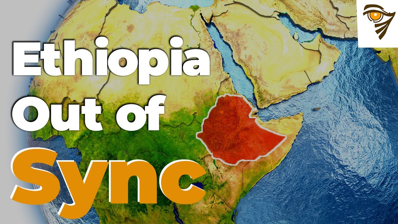 Why Ethiopia is OUT OF SYNC With the World