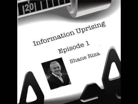 Information Uprising - Episode 1 - Shane Riza