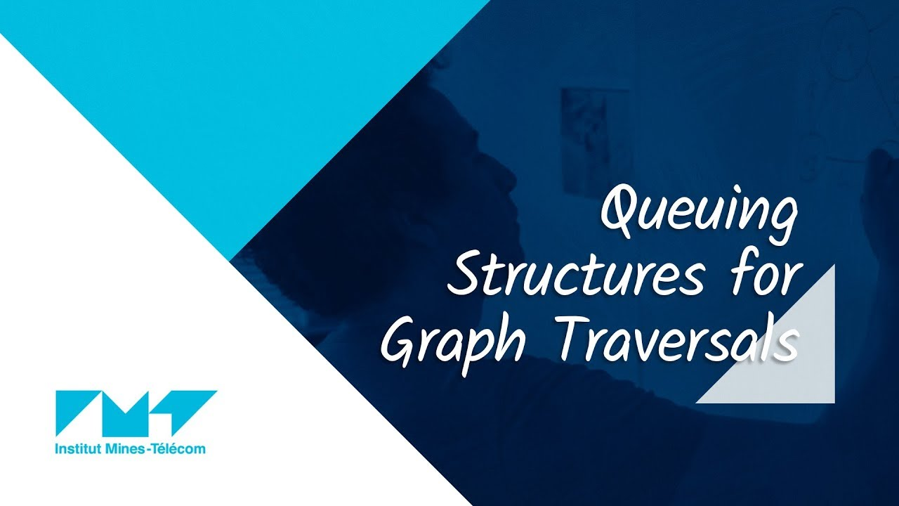 8  Queuing Structures for Graph Traversals | MOOC Advanced Algorithmics &  Graph Theory with Python