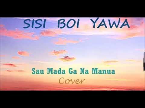 SISI BOI YAWA - Sau Mada Ga Na Manua(Cover) 2014