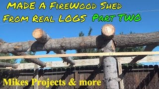Build Rustic Log Firewood Shed P2