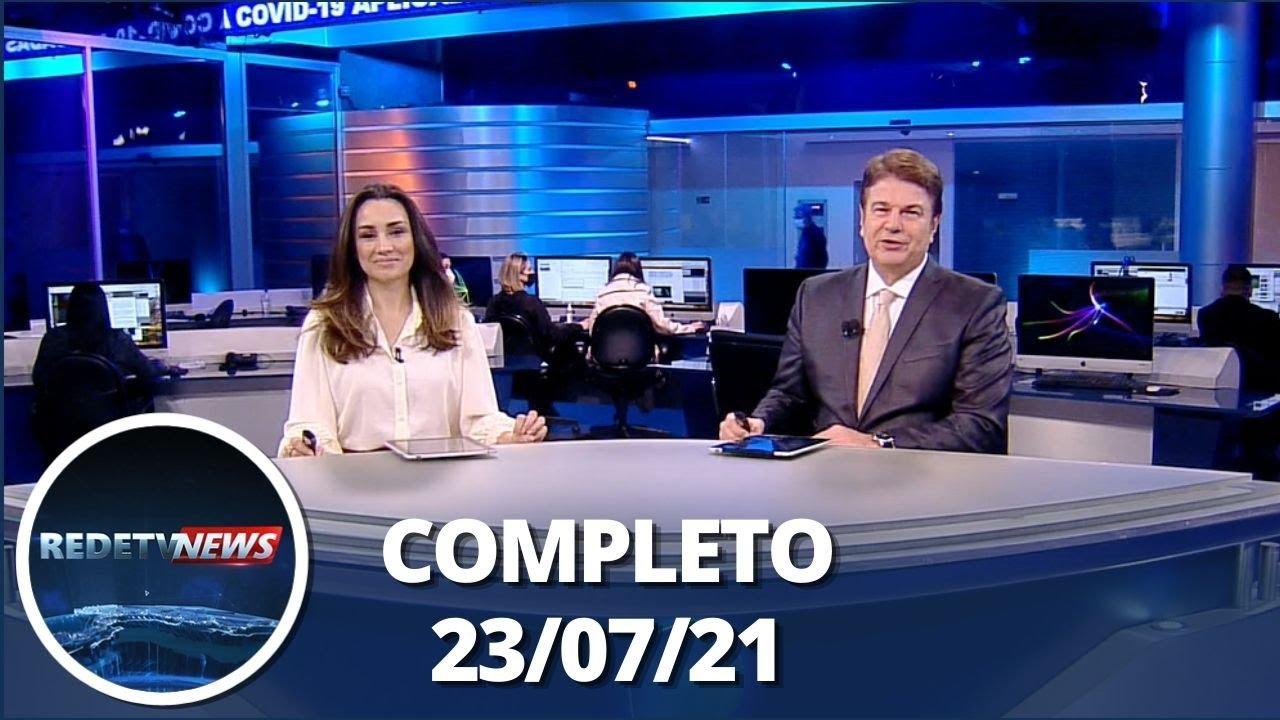 RedeTV News (23/07/21) | Completo