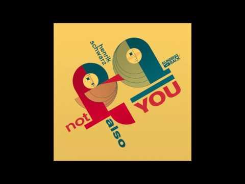 Henrik Schwarz - Not Also You (Original Mix)