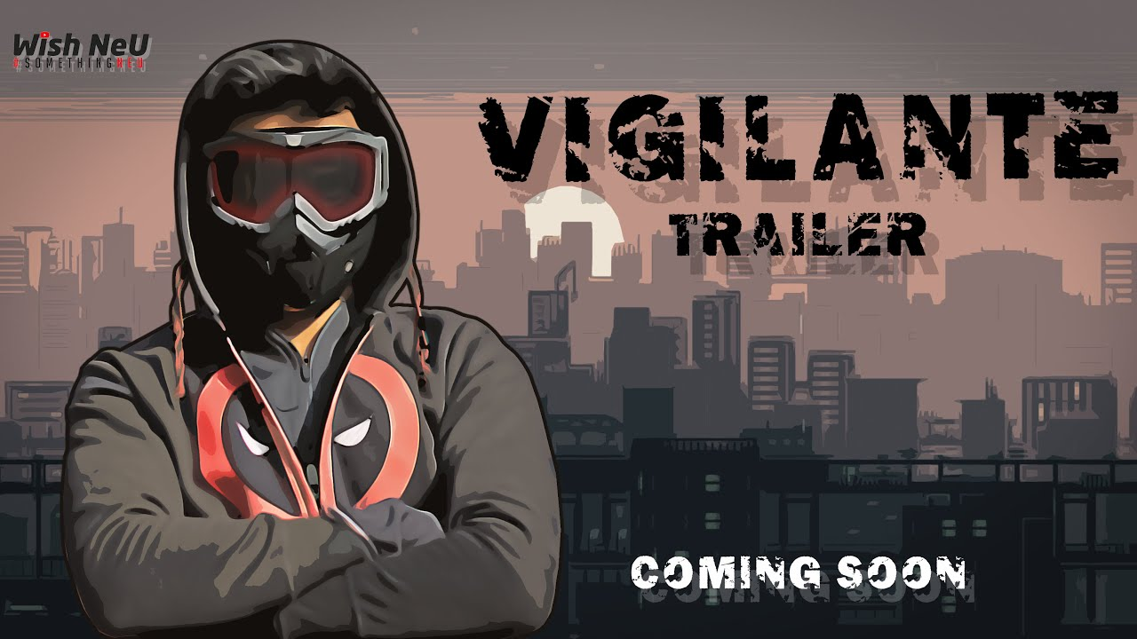 VIGILANTE OFFICIAL TRAILER - | WISH NEU |