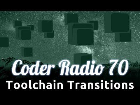 Toolchain Transitions | Coder Radio 70