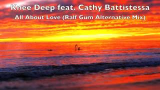 Knee Deep - All About Love (feat. Cathy Battistessa) - Ralf Gum Alternative Mix